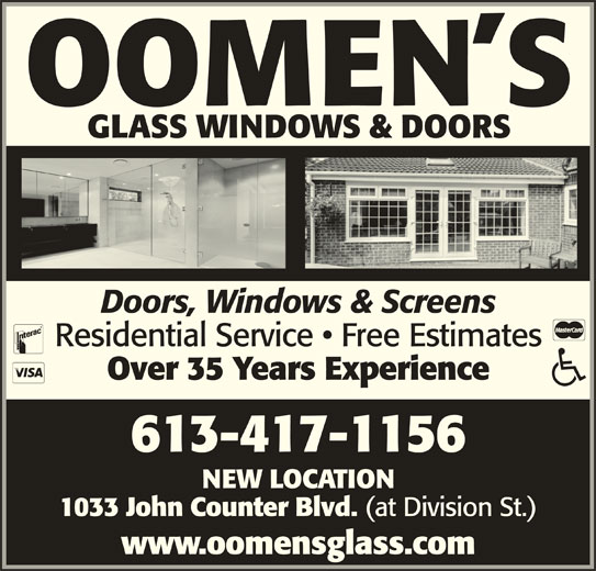 Oomen's Glass Ltd (613-547-5494) - Display Ad - OOMEN S GLASS WINDOWS & DOORS Doors, Windows & Screens Residential Service   Free Estimates Over 35 Years Experience 613-417-1156 NEW LOCATION 1033 John Counter Blvd. (at Division St.) www.oomensglass.com