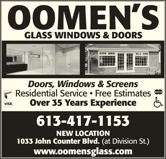 Oomen's Glass Ltd (613-547-5494) - Display Ad - NEW LOCATION 1033 John Counter Blvd. (at Division St.) www.oomensglass.com OOMEN S GLASS WINDOWS & DOORS Doors, Windows & Screens Residential Service   Free Estimates Over 35 Years Experience 613-417-1153