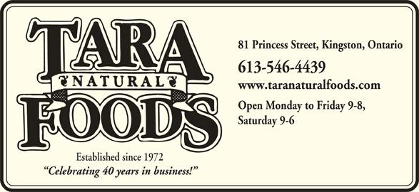 Tara Natural Foods (613-546-4439) - Display Ad - 81 Princess Street, Kingston, Ontario 613-546-4439 www.taranaturalfoods.com Open Monday to Friday 9-8, Saturday 9-6 Established since 1972 Celebrating 40 years in business!