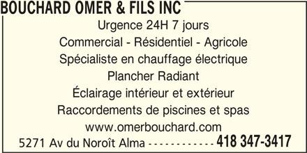Bouchard Omer & Fils Inc (418-347-3417) - Annonce illustrée======= - BOUCHARD OMER & FILS INC Urgence 24H 7 jours Commercial - Résidentiel - Agricole Spécialiste en chauffage électrique Plancher Radiant Éclairage intérieur et extérieur Raccordements de piscines et spas www.omerbouchard.com 418 347-3417 5271 Av du Noroît Alma ------------