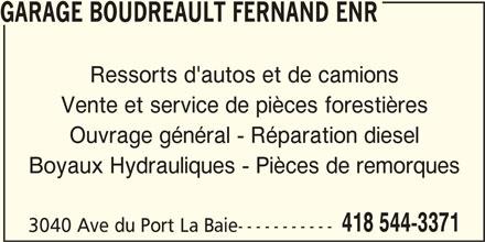 Garage Fernand Boudreault Enr (4185443371) - Annonce illustrée======= - GARAGE BOUDREAULT FERNAND ENR Ressorts d'autos et de camions Vente et service de pièces forestières Ouvrage général - Réparation diesel Boyaux Hydrauliques - Pièces de remorques 418 544-3371 3040 Ave du Port La Baie-----------