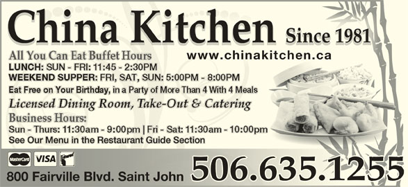 China Kitchen (5066351255) - Annonce illustrée======= - China Kitchen Since 1981 1981Since China Kitchen 1981Since www.chinakitchen.cawww.chinakitchen.ca See Our Menu in the Restaurant Guide Section 506.635.1255 800 Fairville Blvd. Saint John800 Fairville Blvd. Saint John