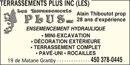 Les Terrassements Plus Inc (450-378-0445) - Annonce illustrée======= - TERRASSEMENTS PLUS INC (LES) TERRASSEMENTS PLUS INC (LES) Alain Thiboutot prop 28 ans d'expérience ENSEMENCEMENT HYDRAULIQUE MINI-EXCAVATION DÉCORATION EXTÉRIEURE TERRASSEMENT COMPLET PAVÉ-UNI   ROCAILLES 450 378-0445 19 de Matane Granby -------------- TERRASSEMENTS PLUS INC (LES)