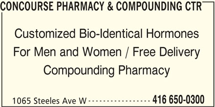Concourse Pharmacy & Compounding Centre (4166500300) - Annonce illustrée======= - CONCOURSE PHARMACY & COMPOUNDING CTR Customized Bio-Identical Hormones For Men and Women / Free Delivery Compounding Pharmacy ----------------- 416 650-0300 1065 Steeles Ave W
