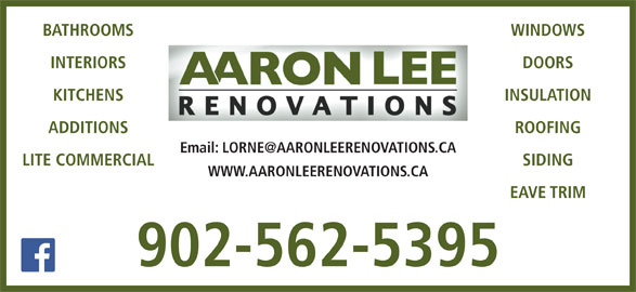 Aaron Lee Renovations (902-562-5395) - Display Ad - INTERIORS DOORS BATHROOMS WINDOWS KITCHENS INSULATION ADDITIONS ROOFING LITE COMMERCIAL SIDING WWW.AARONLEERENOVATIONS.CA EAVE TRIM 902-562-5395