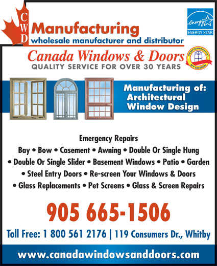 Canada Windows & Doors (9056651506) - Display Ad - Double Or Single Slider   Basement Windows   Patio   Garden Canada Windows & Doors Steel Entry Doors   Re-screen Your Windows & Doors Glass Replacements   Pet Screens   Glass & Screen Repairs 905 665-1506 Toll Free: 1 800 561 2176 119 Consumers Dr., Whitby www.canadawindowsanddoors.com QUALITY SERVICE FOR OVER 30 YEARSQUALITY SERVICE FOR OVER 30 YEARS Manufacturing of: Architectural Window Design Emergency Repairs Bay   Bow   Casement   Awning   Double Or Single Hung